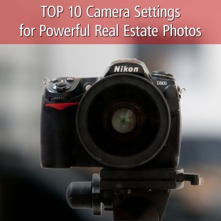 Top 10 Camera Settings for Powerful Real Estate Photos
