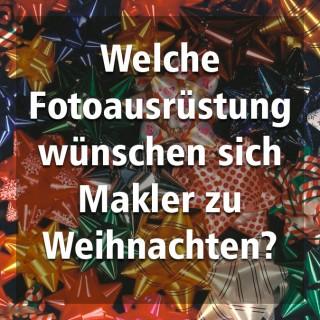 Welche Fotoausrüstung wünschen sich Makler zu Weihnachten?
