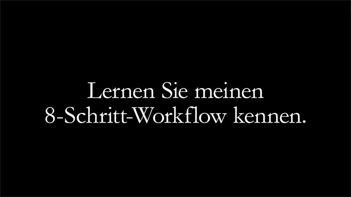 Lernen Sie meinen 8-Schritt-Workflow kennen
