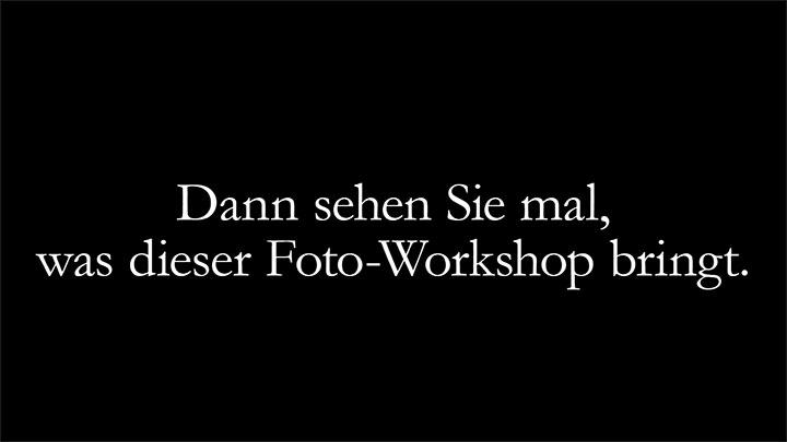 Dann sehen Sie mal, was dieser Foto-Workshop bringt.